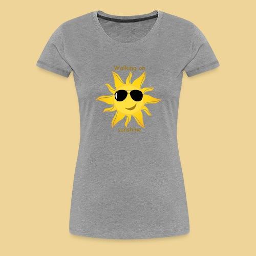 Walking on sunshine... - Frauen Premium T-Shirt
