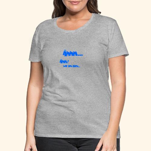 Shirt Ähhm! - Frauen Premium T-Shirt