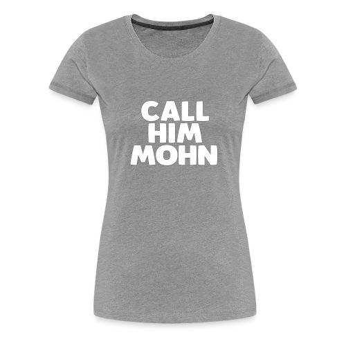 CallHimMohn - Frauen Premium T-Shirt