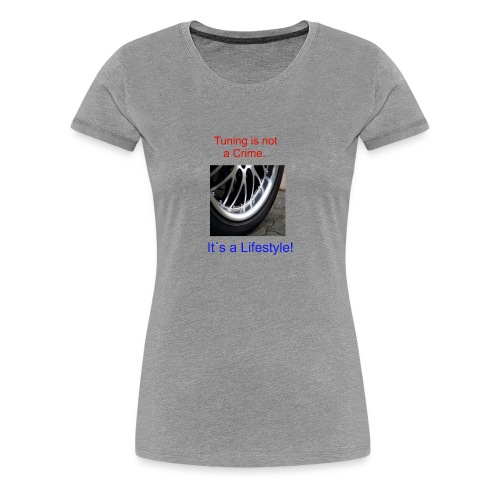 Tuning is not a Crime Felge - Frauen Premium T-Shirt