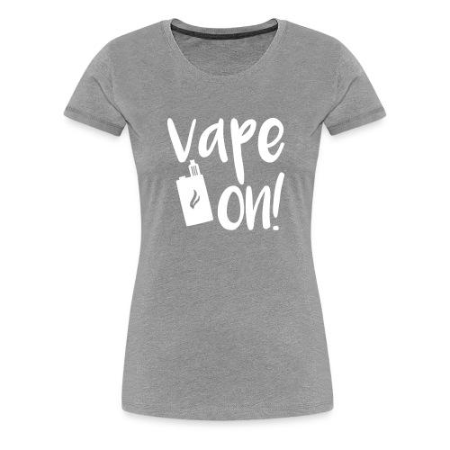 vape on! - Frauen Premium T-Shirt