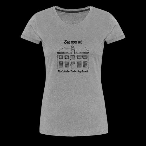 See you at Hotel de Tabaksplant ZWART - Vrouwen Premium T-shirt