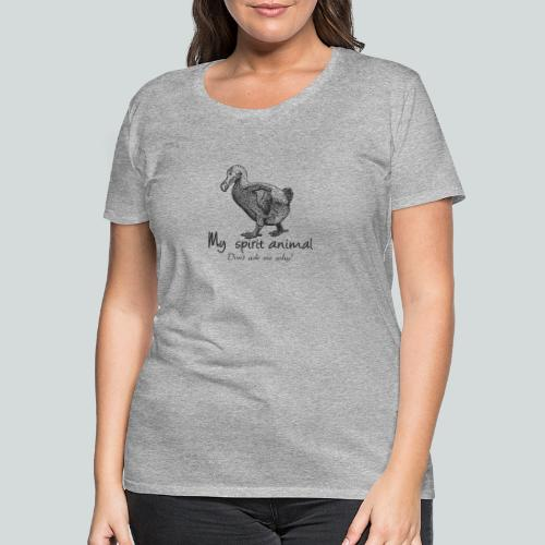 Le dodo est mon animal totem. - T-shirt Premium Femme