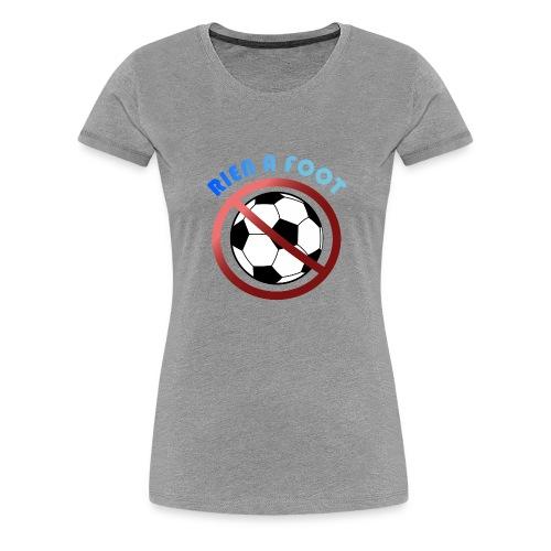 Rien a foot - T-shirt Premium Femme