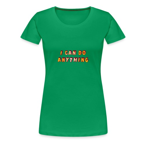 I can do anything - Women's Premium T-Shirt