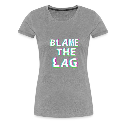 blame the lag - Women's Premium T-Shirt