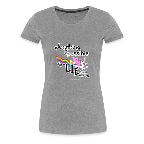 Anything Is Possible if you lie hard enough - Women's Premium T-Shirt