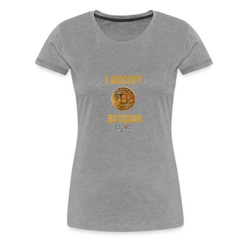 I accept bitcoin - Maglietta Premium da donna