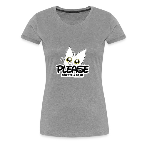 Please Don't Talk To Me - Women's Premium T-Shirt