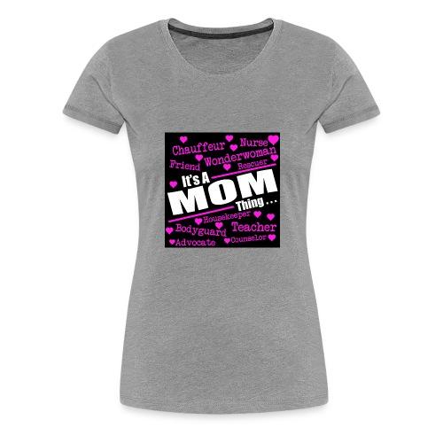 It's a Mom thing - Premium T-skjorte for kvinner