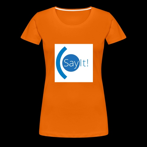 Sayit! - Women's Premium T-Shirt
