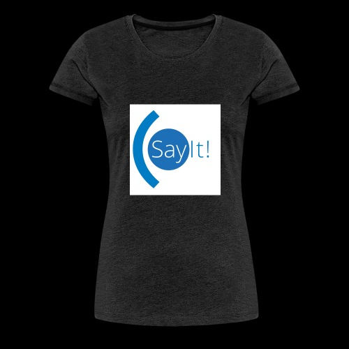 Sayit! - Women's Premium T-Shirt