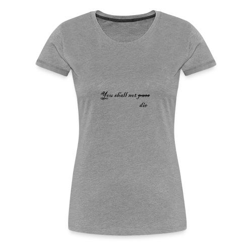 You shall not die - T-shirt Premium Femme