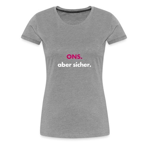 ONS. aber sicher. - Frauen Premium T-Shirt