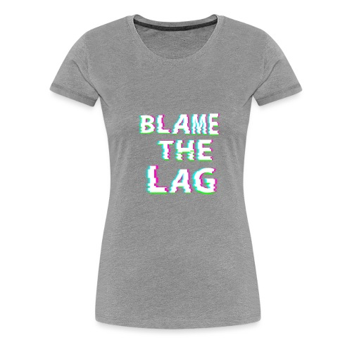 blame the lag - Women's Premium T-Shirt