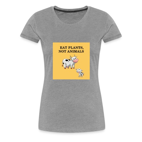 EAT plant not animal - T-shirt Premium Femme