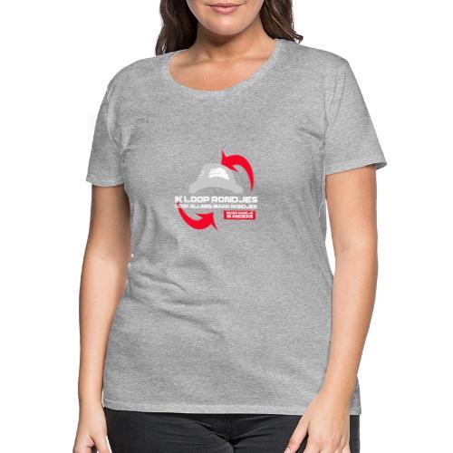 Ik Loop Alleen Maar Rondjes - Gekkies Shirt - Vrouwen Premium T-shirt