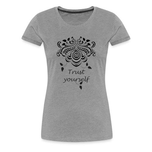 Vertraue Dir selbst - und die Welt gehört Dir! - Frauen Premium T-Shirt