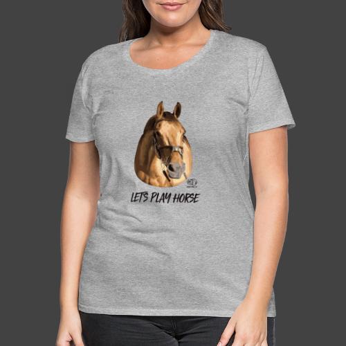 LET'S PLAY HORSE - Frauen Premium T-Shirt