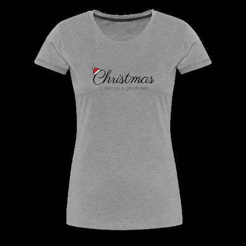 Christmas is always a good idea - Frauen Premium T-Shirt