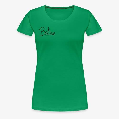 Believe - Dame premium T-shirt