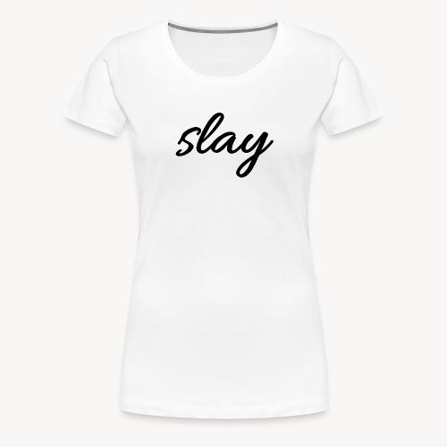 SLAY - Naisten premium t-paita