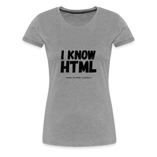 I Know HTML - Women's Premium T-Shirt