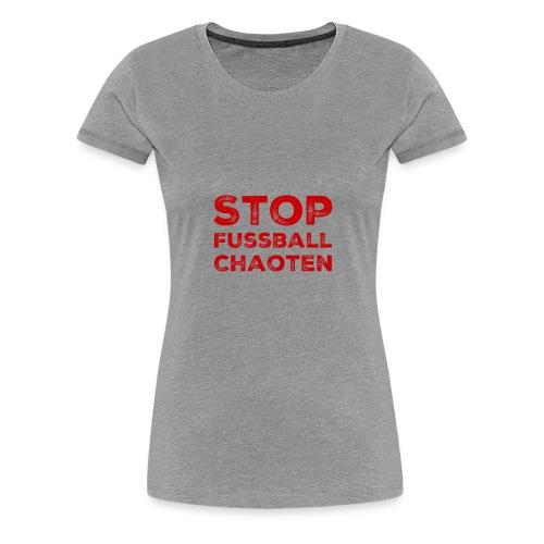 Stop Fussball Chaoten - Frauen Premium T-Shirt
