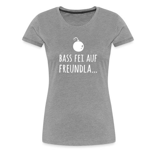 Bass fei auf Freundla - Frauen Premium T-Shirt