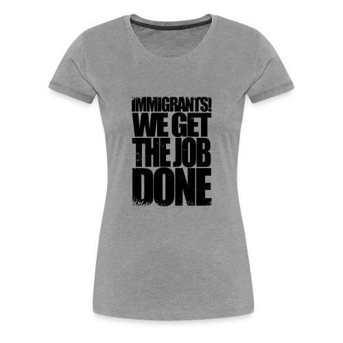 We Get The Job Done yeahhhh - Women's Premium T-Shirt