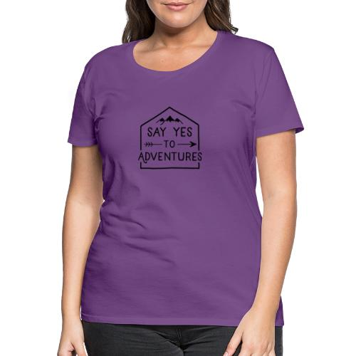 Say yes to Adventures - Frauen Premium T-Shirt