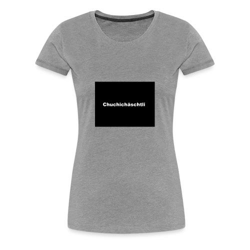 Chuchichaeschtli - Frauen Premium T-Shirt