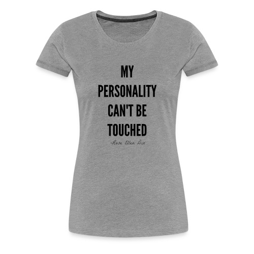 My personality can't be touched - Dame premium T-shirt