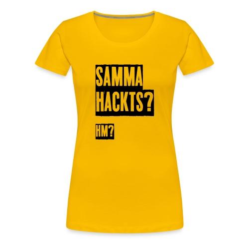 Samma Hackts (Spruch) - Frauen Premium T-Shirt