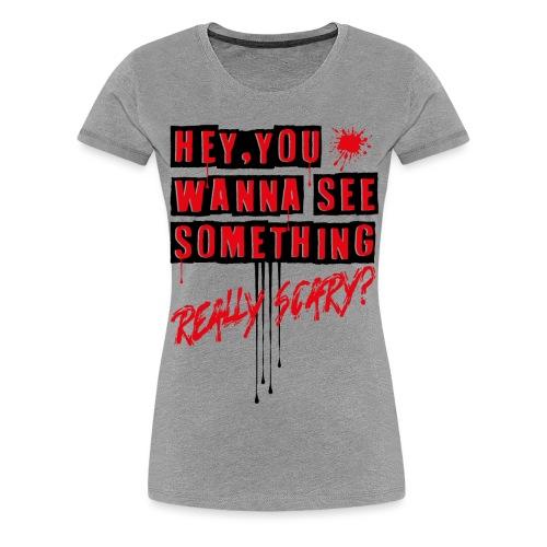 really scary? - Premium-T-shirt dam