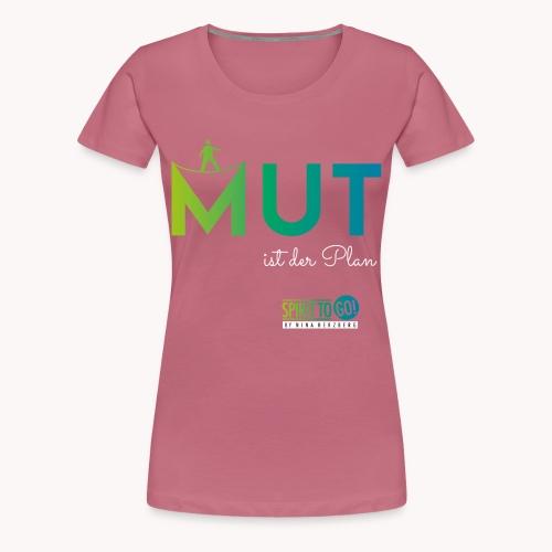 Mut ist der Plan - Frauen Premium T-Shirt