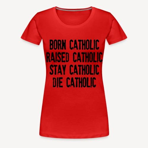 BORN CATHOLIC - Women's Premium T-Shirt
