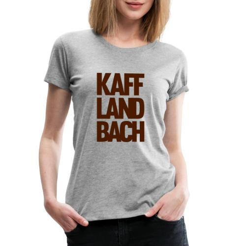 Kaff-Land-Bach - Frauen Premium T-Shirt