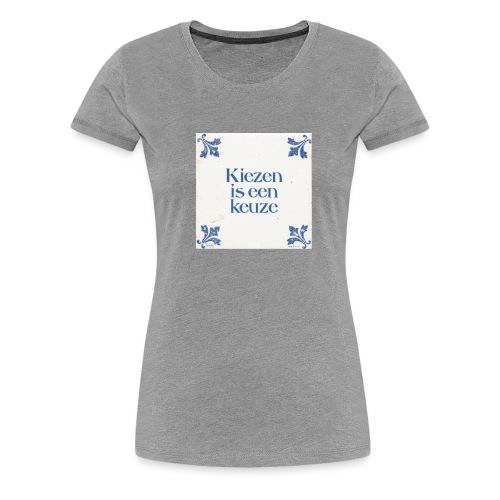 Herenshirt: kiezen is een keuze - Vrouwen Premium T-shirt