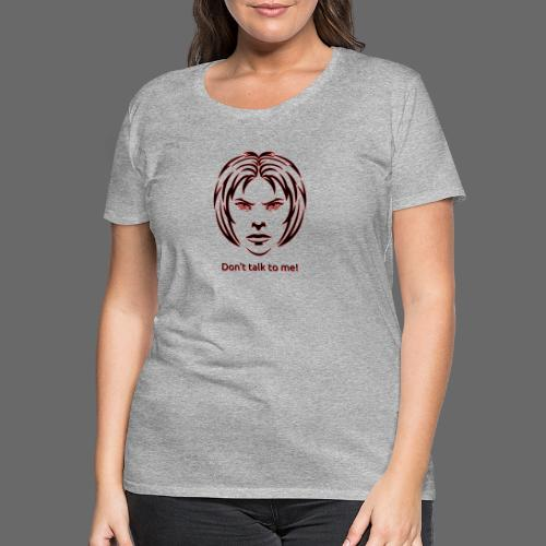 Don't talk to me! in black - Frauen Premium T-Shirt