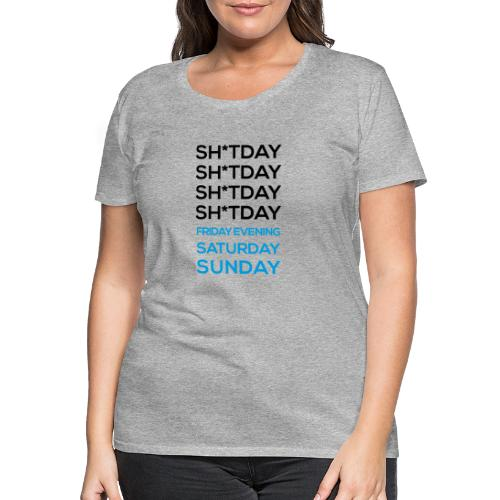 The week is full of sh*t days, but then... - Women's Premium T-Shirt