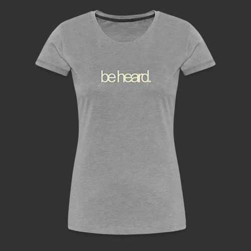 be heard - Vrouwen Premium T-shirt