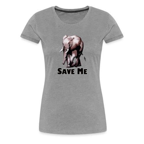 Elefant - SAVE ME - Frauen Premium T-Shirt