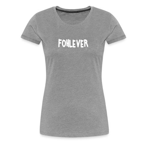FOHLEVER white - Frauen Premium T-Shirt