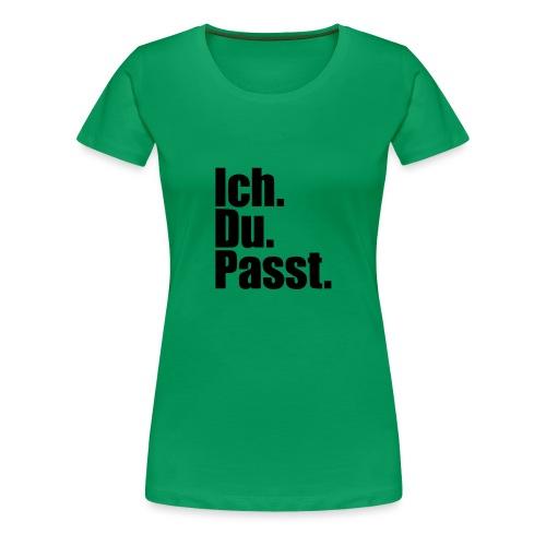 Ich du passt - Frauen Premium T-Shirt