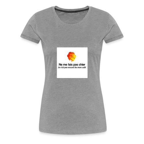 Ne me fais pas chier - T-shirt Premium Femme
