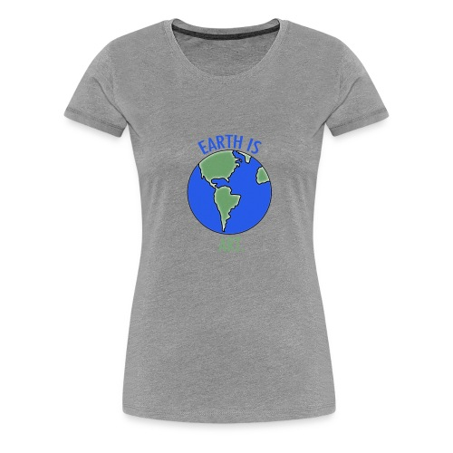 Earth Is Art - Women's Premium T-Shirt