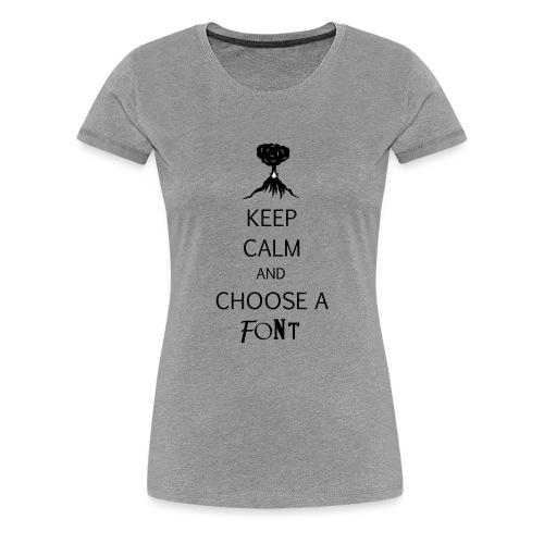 keep calm font - T-shirt Premium Femme