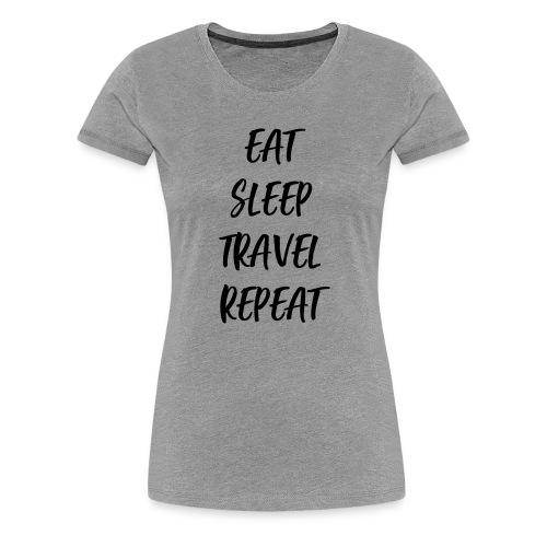 Eat Sleep Travel Repeat - Frauen Premium T-Shirt