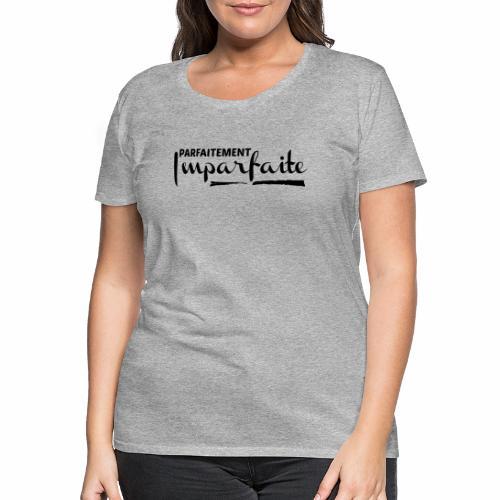 Parfaitement Imparfaite - T-shirt Premium Femme